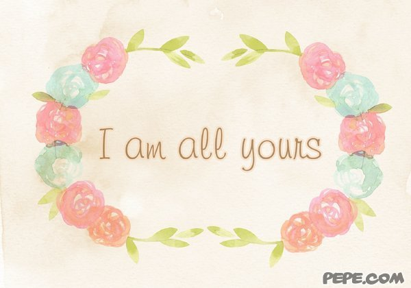 I am all yours!