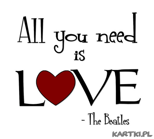 Wszystko czego potrzebujesz,to miłość. (The Beatles)