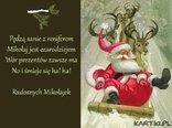 Pędzą sanie z reniferem. Mikołaj jest czarodziejem.Wór prezentów zawsz ma.No i śmieje się ha!...ha!...Radosnych Mikołajek