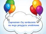 Zapraszam Cię serdecznie  na moje przyjęcie urodzinowe
