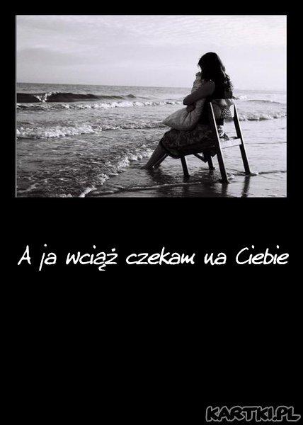 A ja wciąż czekam na Ciebie