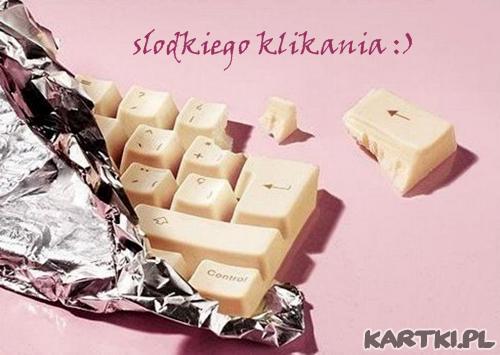 dla Ciebie czekoladka ta i życzenia....słodkiego klikania!