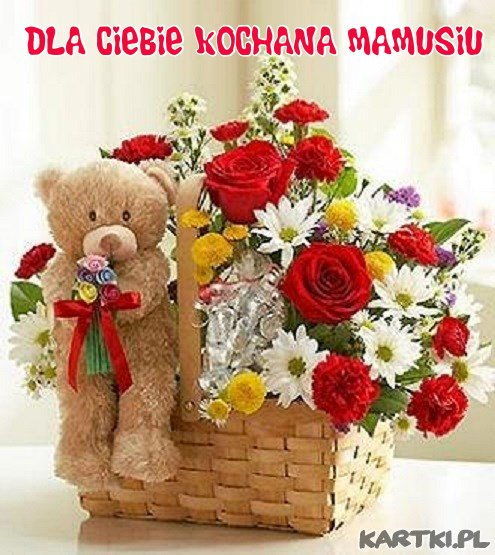 Dla Ciebie Kochana Mamusiu z okazji Twojego święta!