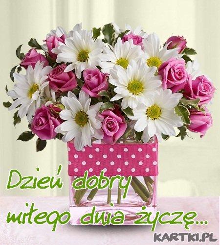 Dzień dobry...miłego dnia życzę...