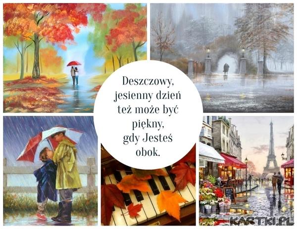 Jesienny,deszczowy dzień też może byc piękny,gdy Jesteś obok