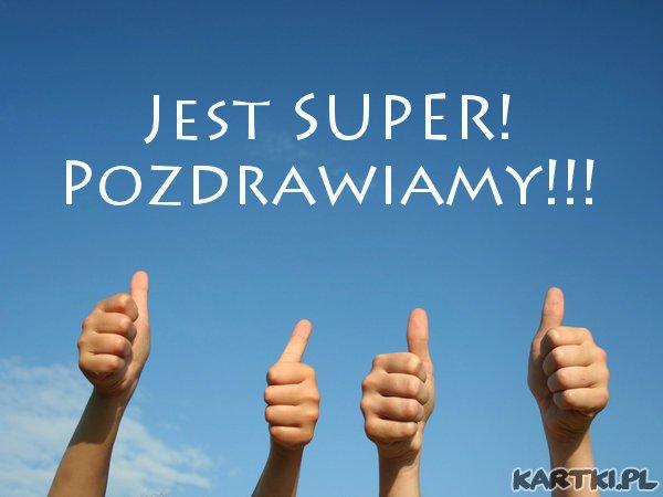 Jest SUPER! Pozdrawiamy!!!