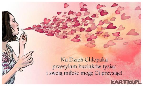 Na Dzień Chłopaka przesyłam buziaków tysiąc i swoją miłość mogę Ci przysiąc