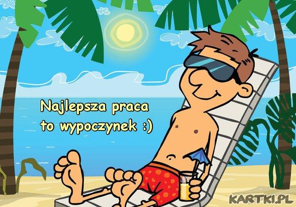 Najlepsza praca to wypoczynek :)