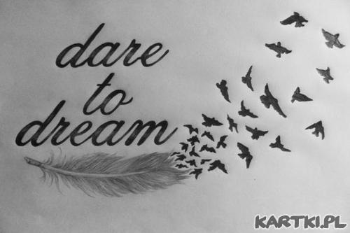 nie bój się marzyć...