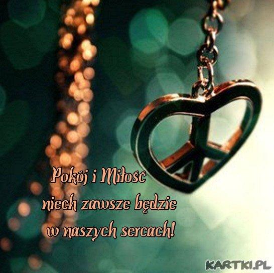 Pokój i miłość niech zawsze będzie w naszych sercach...