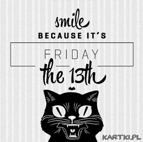 Uśmiechnij się,bo to piątek 13-go!