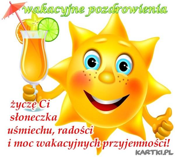 życzę Ci słoneczka, uśmiechu, radości i moc wakacyjnych przyjemności...