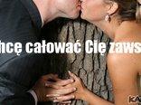 Chcę całować Cię zawsze...