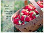 Dla Ciebie słodkie truskawki i zapach gorącego lata
