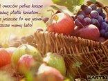 Już owoców pełne kosze...