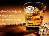 najbardziej boję się whisky z colą...