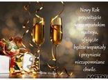 Nowy Rok przywitajcie w szampańskim nastroju,ufając,że będzie wspaniały i przyniesie niezapomniane chwile.