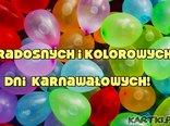 Radosnych i kolorowych dni karnawałowych!