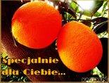 specjalnie dla Ciebie-dwie najsłodsze,pachnące pomarańcze